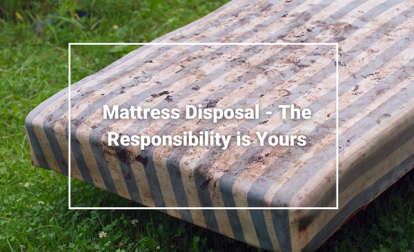 Mattress Disposal Wirral - The Responsibility is Yours