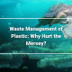 Waste Management of Plastic Why Hurt the Mersey
